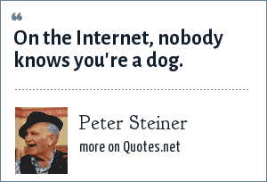Peter Steiner: On the Internet, nobody knows you're a dog.