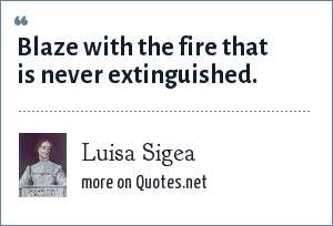 Luisa Sigea: Blaze with the fire that is never extinguished.