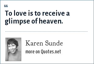 Karen Sunde: To love is to receive a glimpse of heaven.