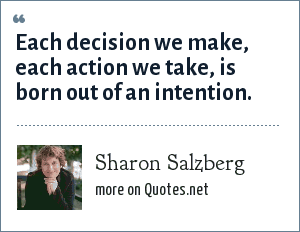 Sharon Salzberg: Each decision we make, each action we take, is born out of an intention.