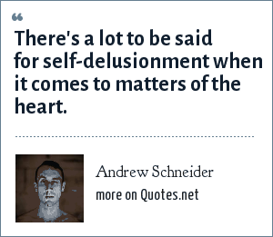 Andrew Schneider: There's a lot to be said for self-delusionment when it comes to matters of the heart.
