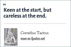 Cornelius Tacitus: Keen at the start, but careless at the end.