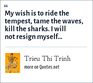 Trieu Thi Trinh: My wish is to ride the tempest, tame the waves, kill the sharks. I will not resign myself...