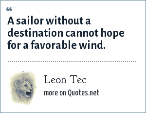 Leon Tec: A sailor without a destination cannot hope for a favorable wind.