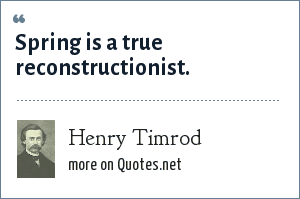 Henry Timrod: Spring is a true reconstructionist.