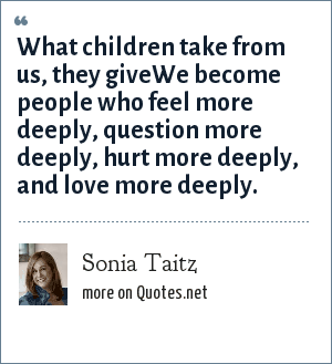 Sonia Taitz: What children take from us, they giveWe become people who feel more deeply, question more deeply, hurt more deeply, and love more deeply.