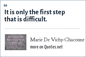 Marie De Vichy-Chaconne: It is only the first step that is difficult.