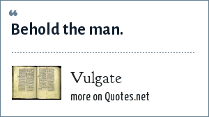Vulgate: Behold the man.