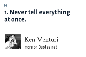 Ken Venturi: 1. Never tell everything at once.