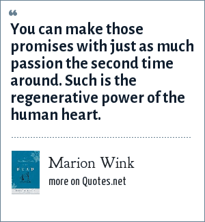 Marion Wink: You can make those promises with just as much passion the second time around. Such is the regenerative power of the human heart.
