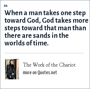 The Work of the Chariot: When a man takes one step toward God, God takes more steps toward that man than there are sands in the worlds of time.