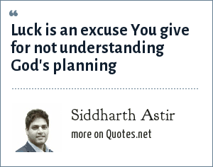 Siddharth Astir: Luck is an excuse You give for not understanding God's planning