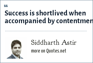 Siddharth Astir: Success is shortlived when accompanied by contentment