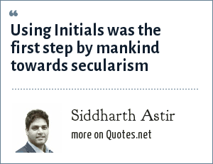 Siddharth Astir: Using Initials was the first step by mankind towards secularism