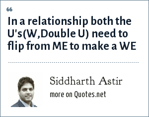 Siddharth Astir: In a relationship both the U's(W,Double U) need to flip from ME to make a WE