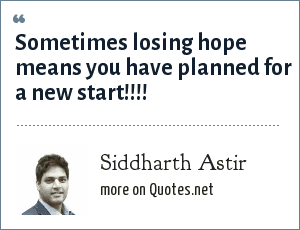 Siddharth Astir: Sometimes losing hope means you have planned for a new start!!!!