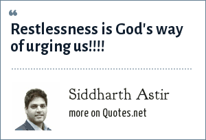Siddharth Astir: Restlessness is God's way of urging us!!!!