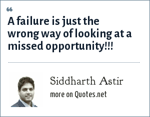 Siddharth Astir: A failure is just the wrong way of looking at a missed opportunity!!!