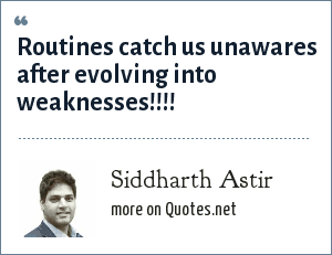 Siddharth Astir: Routines catch us unawares after evolving into weaknesses!!!!