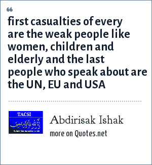 Abdirisak Ishak: first casualties of every are the weak people like women, children and elderly and the last people who speak about are the UN, EU and USA