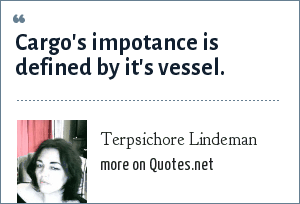Terpsichore Lindeman: Cargo's impotance is defined by it's vessel.