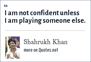 Shahrukh Khan: I am not confident unless I am playing someone else.