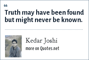 Kedar Joshi: Truth may have been found but might never be known.