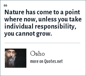 Osho: Nature has come to a point where now, unless you take individual responsibility, you cannot grow.