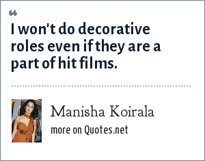 Manisha Koirala: I won't do decorative roles even if they are a part of hit films.