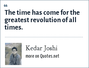 Kedar Joshi: The time has come for the greatest revolution of all times.