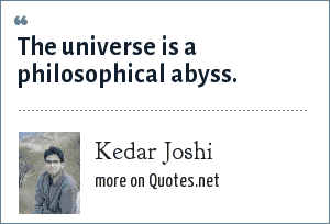 Kedar Joshi: The universe is a philosophical abyss.