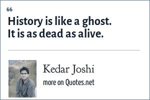 Kedar Joshi: History is like a ghost. It is as dead as alive.