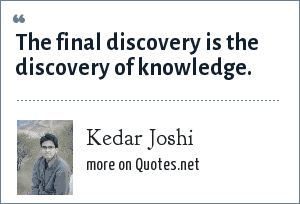 Kedar Joshi: The final discovery is the discovery of knowledge.