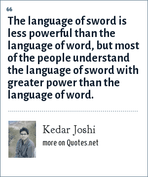 Kedar Joshi: The language of sword is less powerful than the language of word, but most of the people understand the language of sword with greater power than the language of word.