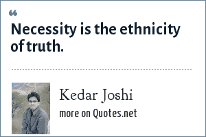 Kedar Joshi: Necessity is the ethnicity of truth.