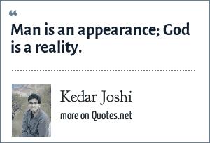Kedar Joshi: Man is an appearance; God is a reality.