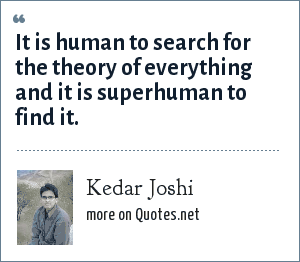 Kedar Joshi: It is human to search for the theory of everything and it is superhuman to find it.