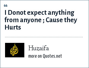 Huzaifa: I Donot expect anything from anyone ; Cause they Hurts