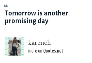 karench: Tomorrow is another promising day
