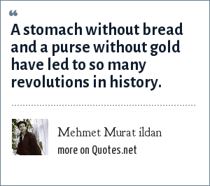 Mehmet Murat ildan: A stomach without bread and a purse without gold have led to so many revolutions in history.