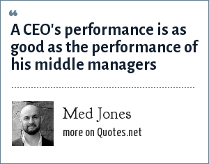 Med Jones: A CEO's performance is as good as the performance of his middle managers