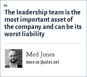 Med Jones: The leadership team is the most important asset of the company and can be its worst liability