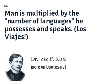 Dr. Jose P. Rizal: Man is multiplied by the