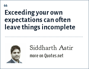 Siddharth Astir: Exceeding your own expectations can often leave things incomplete