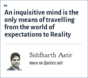 Siddharth Astir: An inquisitive mind is the only means of travelling from the world of expectations to Reality