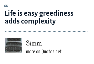 Simm: Life is easy greediness adds complexity