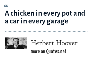 Herbert Hoover: A chicken in every pot and a car in every garage