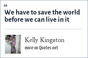 Kelly Kingston: We have to save the world before we can live in it