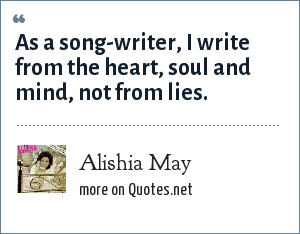 Alishia May: As a song-writer, I write from the heart, soul and mind, not from lies.
