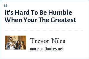 Trevor Niles: It's Hard To Be Humble When Your The Greatest